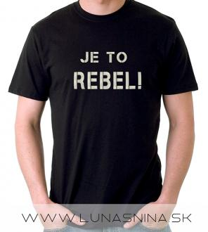 Je to rebel tričko